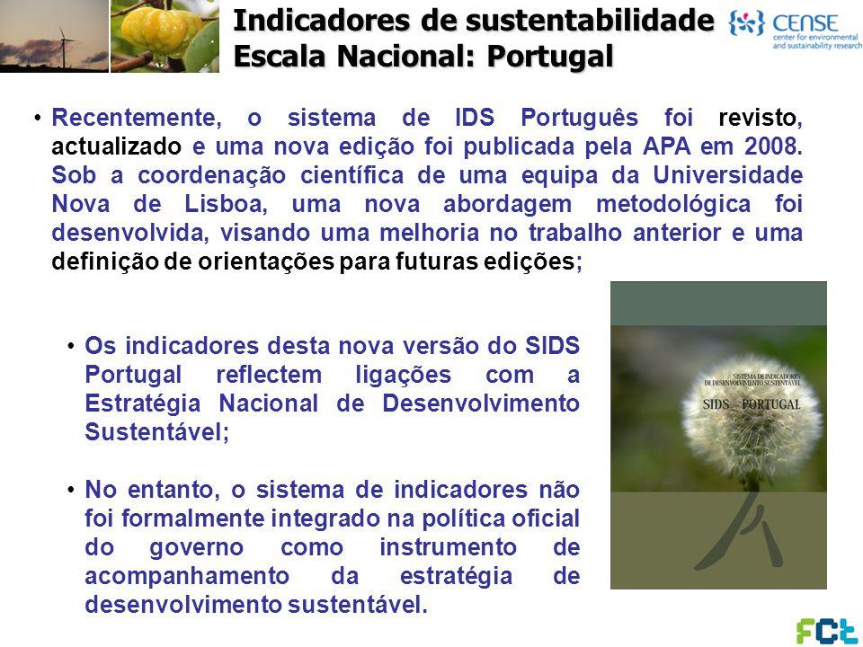 Indicadores de sustentabilidade Escala Nacional: Portugal Recentemente, o sistema de IDS Português foi revisto, actualizado e uma nova edição foi publ