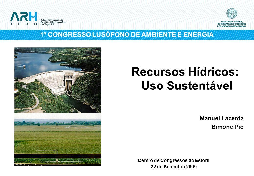 1º CONGRESSO LUSÓFONO DE AMBIENTE E ENERGIA Recursos Hídricos: Uso Sustentável Manuel Lacerda Simone Pio Centro de Congressos do Estoril 22 de Setembr