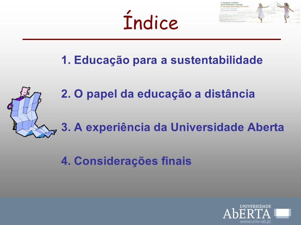 Índice 1. Educação para a sustentabilidade 2. O papel da educação a distância 3. A experiência da Universidade Aberta 4. Considerações finais