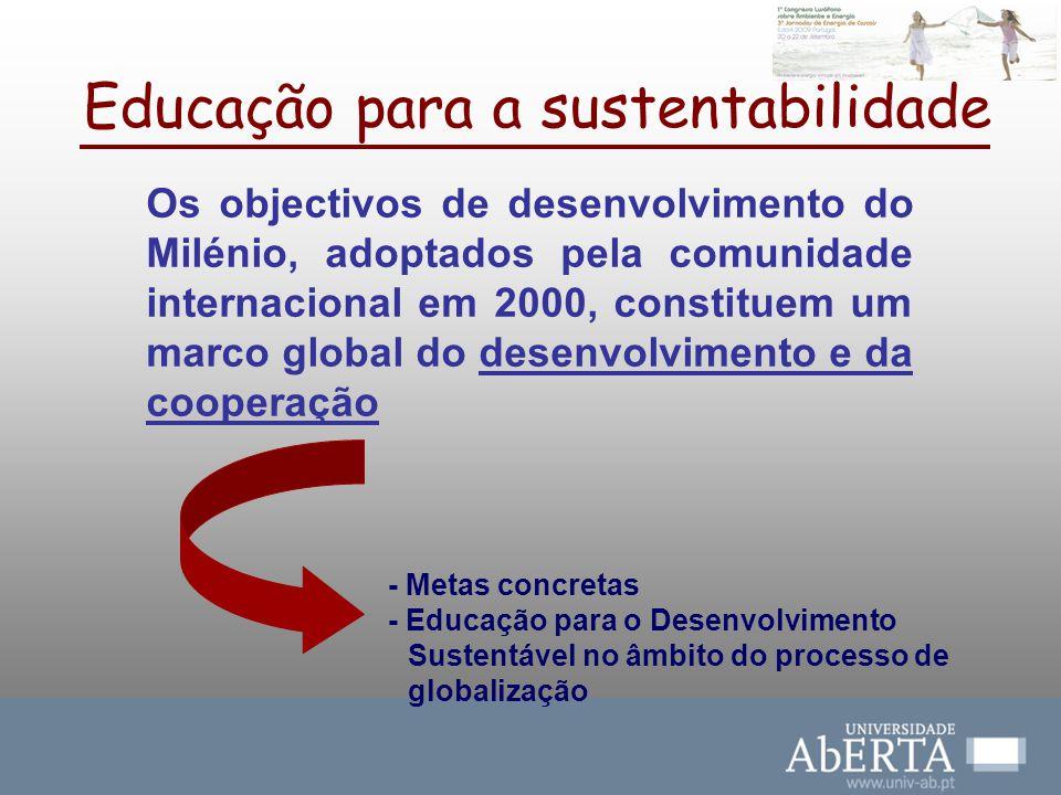 Educação para a sustentabilidade Os objectivos de desenvolvimento do Milénio, adoptados pela comunidade internacional em 2000, constituem um marco glo