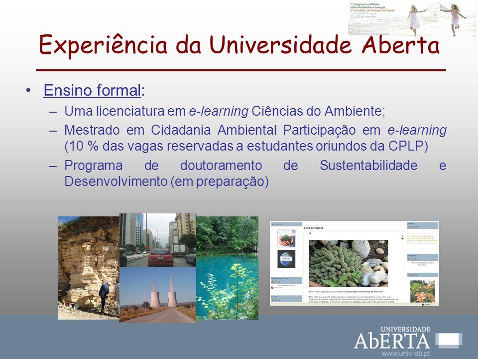 Experiência da Universidade Aberta Ensino formal: –Uma licenciatura em e-learning Ciências do Ambiente; –Mestrado em Cidadania Ambiental Participação