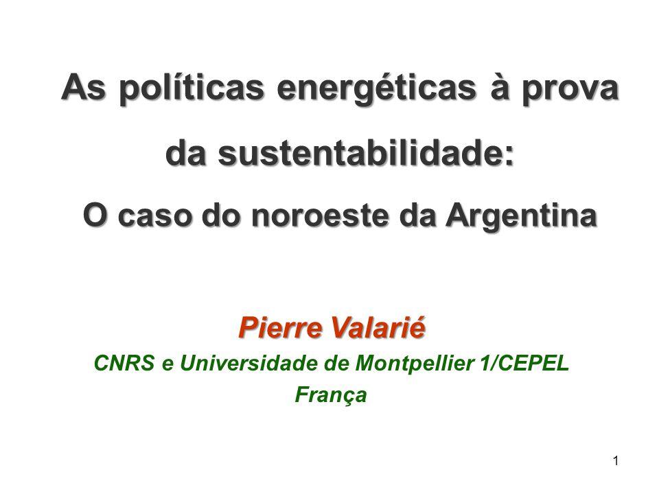 1 Pierre Valarié CNRS e Universidade de Montpellier 1/CEPEL França As políticas energéticas à prova da sustentabilidade: O caso do noroeste da Argenti