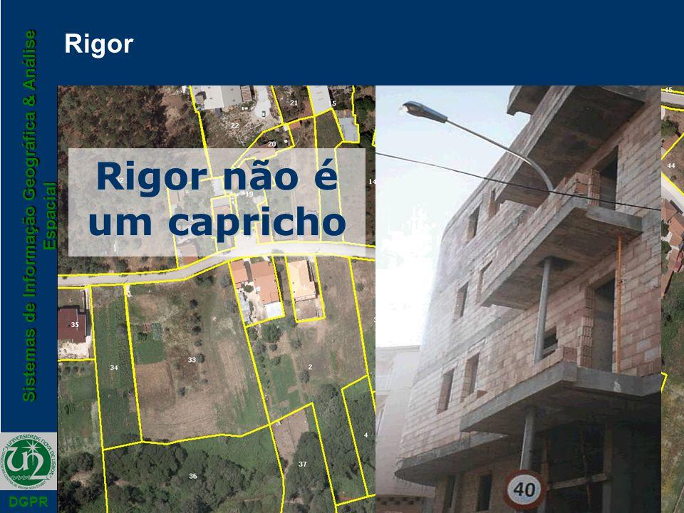 Sistemas de Informação Geográfica & Análise Espacial DGPR Rigor não é um capricho Rigor