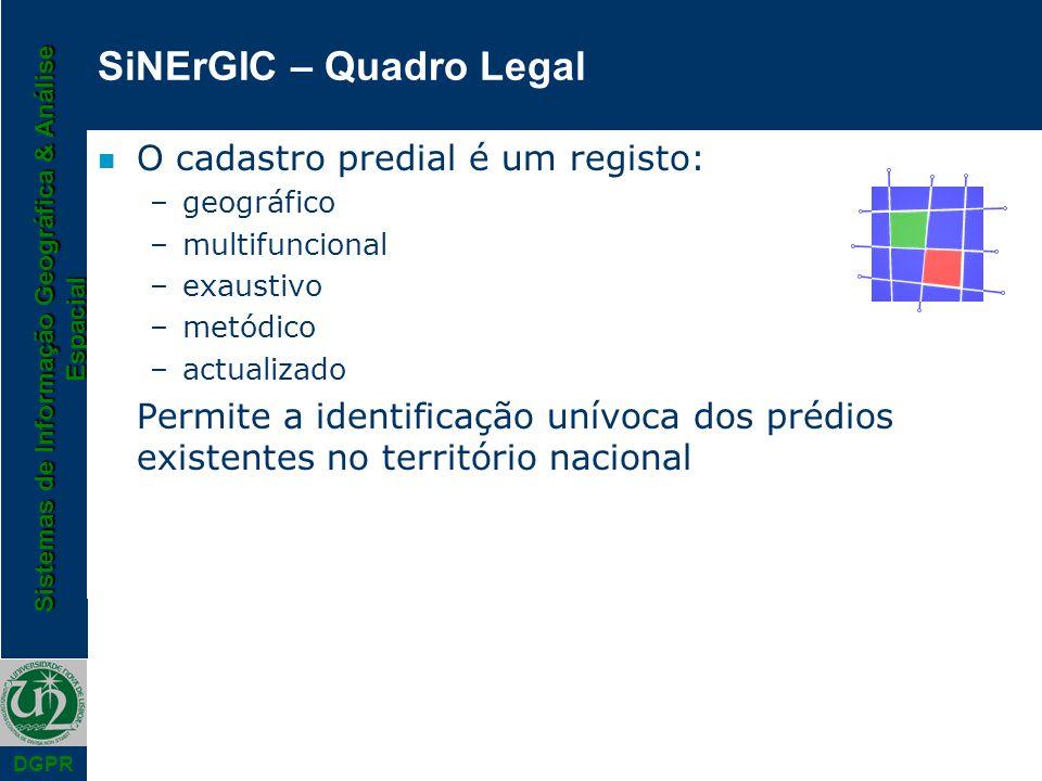 Sistemas de Informação Geográfica & Análise Espacial DGPR SiNErGIC – Quadro Legal n O cadastro predial é um registo: –geográfico –multifuncional –exau