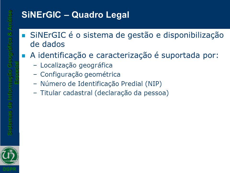 Sistemas de Informação Geográfica & Análise Espacial DGPR SiNErGIC – Quadro Legal n SiNErGIC é o sistema de gestão e disponibilização de dados n A ide