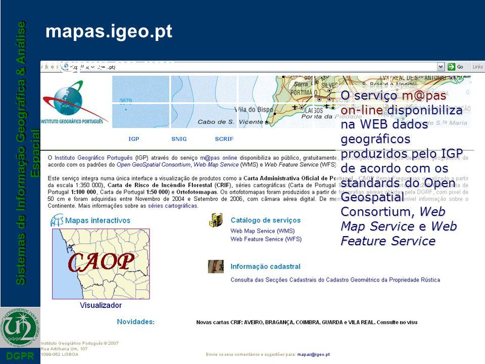 Sistemas de Informação Geográfica & Análise Espacial DGPR m@pas on-line mapas.igeo.pt O serviço m@pas on-line disponibiliza na WEB dados geográficos p