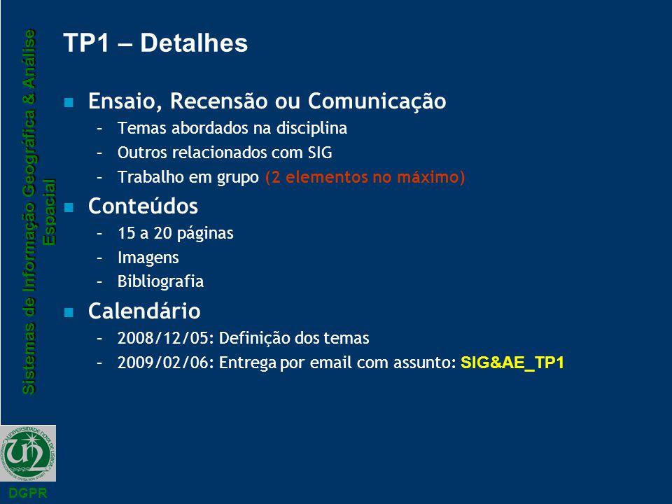 Sistemas de Informação Geográfica & Análise Espacial DGPR TP1 – Detalhes n Ensaio, Recensão ou Comunicação –Temas abordados na disciplina –Outros rela
