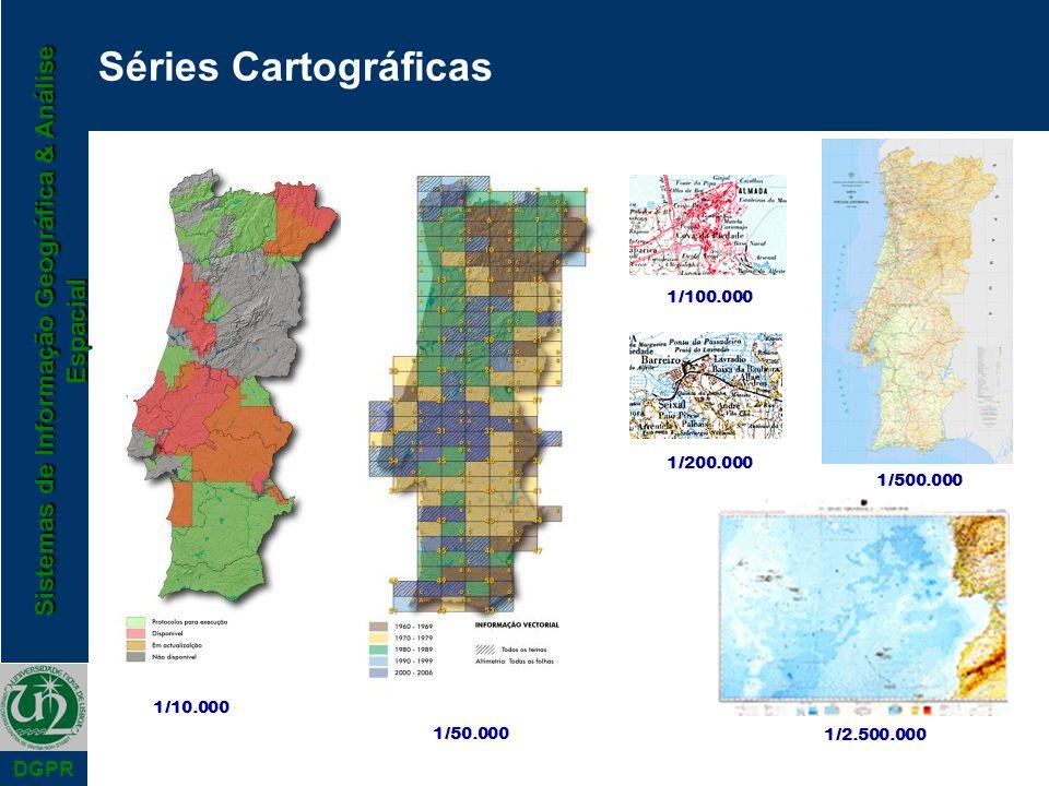 Sistemas de Informação Geográfica & Análise Espacial DGPR Séries Cartográficas 1/10.000 1/50.000 1/100.000 1/200.000 1/500.000 1/2.500.000