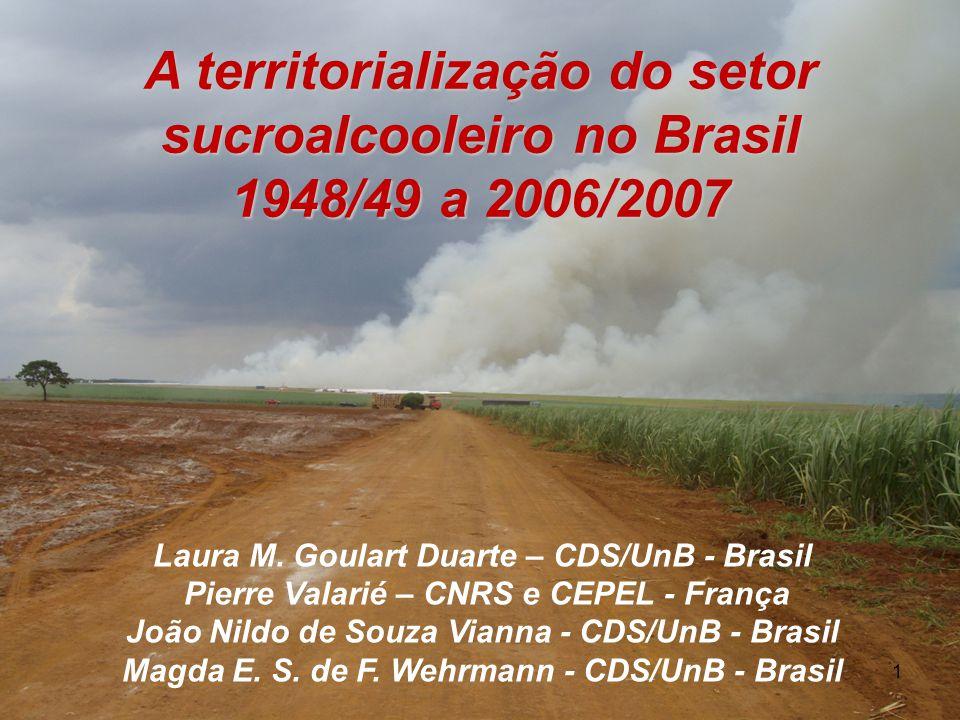 1 A territorialização do setor sucroalcooleiro no Brasil 1948/49 a 2006/2007 Laura M. Goulart Duarte – CDS/UnB - Brasil Pierre Valarié – CNRS e CEPEL