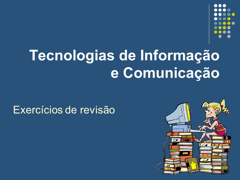 Tecnologias de Informação e Comunicação Exercícios de revisão