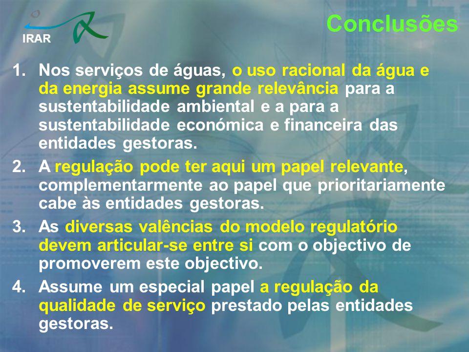 IRAR Conclusões 1.Nos serviços de águas, o uso racional da água e da energia assume grande relevância para a sustentabilidade ambiental e a para a sus
