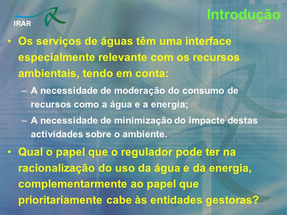IRAR Introdução Os serviços de águas têm uma interface especialmente relevante com os recursos ambientais, tendo em conta: –A necessidade de moderação