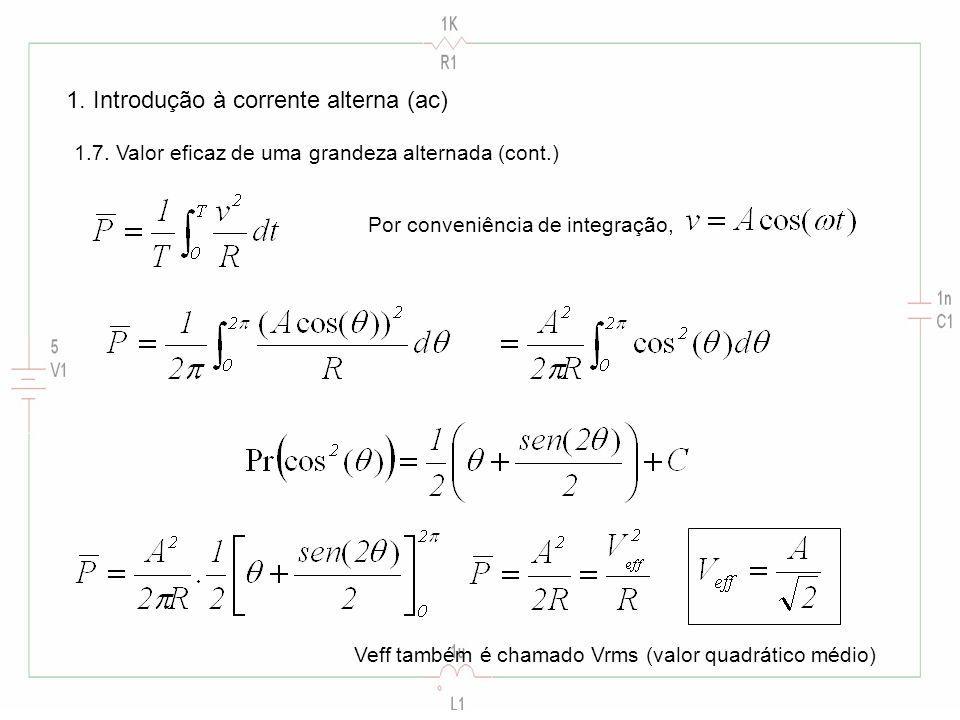 1. Introdução à corrente alterna (ac) 1.7. Valor eficaz de uma grandeza alternada (cont.) Por conveniência de integração, Veff também é chamado Vrms (