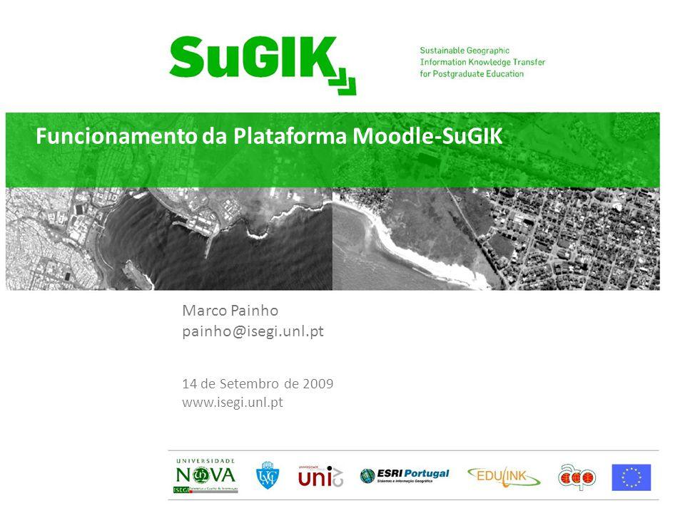 Funcionamento da Plataforma Moodle-SuGIK1 Marco Painho painho@isegi.unl.pt 14 de Setembro de 2009 www.isegi.unl.pt