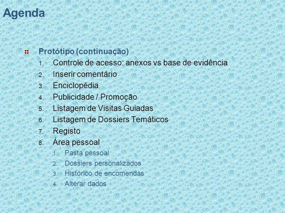 Agenda Protótipo (continuação) 1. Controle de acesso: anexos vs base de evidência 2. Inserir comentário 3. Enciclopédia 4. Publicidade / Promoção 5. L
