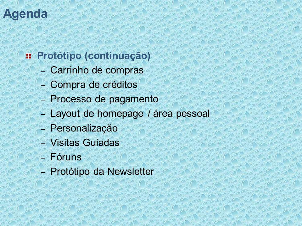 Agenda Protótipo (continuação) – Carrinho de compras – Compra de créditos – Processo de pagamento – Layout de homepage / área pessoal – Personalização – Visitas Guiadas – Fóruns – Protótipo da Newsletter