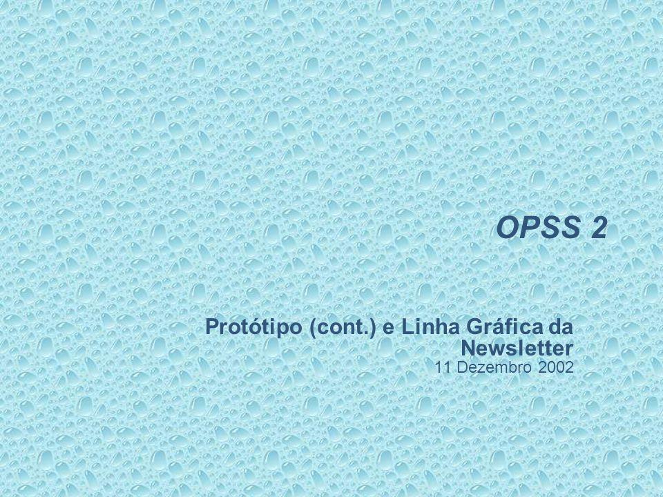 OPSS 2 Protótipo (cont.) e Linha Gráfica da Newsletter 11 Dezembro 2002
