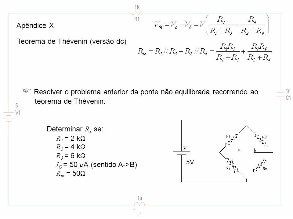 Apêndice X Teorema de Thévenin (versão dc) Resolver o problema anterior da ponte não equilibrada recorrendo ao teorema de Thévenin.