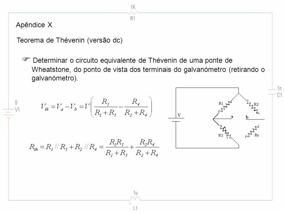 Apêndice X Teorema de Thévenin (versão dc) Determinar o circuito equivalente de Thévenin de uma ponte de Wheatstone, do ponto de vista dos terminais do galvanómetro (retirando o galvanómetro).
