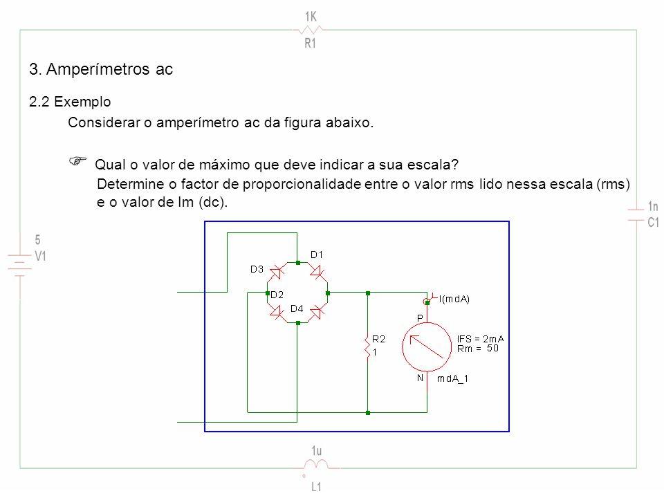 3. Amperímetros ac 2.2 Exemplo Considerar o amperímetro ac da figura abaixo.