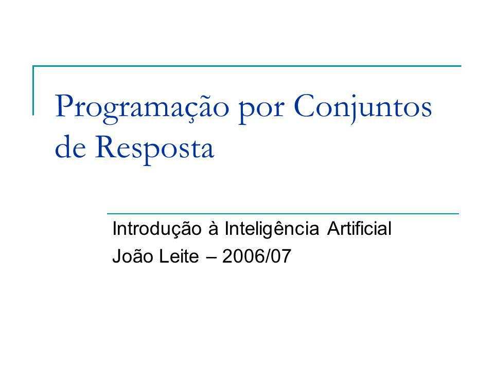 Programação por Conjuntos de Resposta Introdução à Inteligência Artificial João Leite – 2006/07