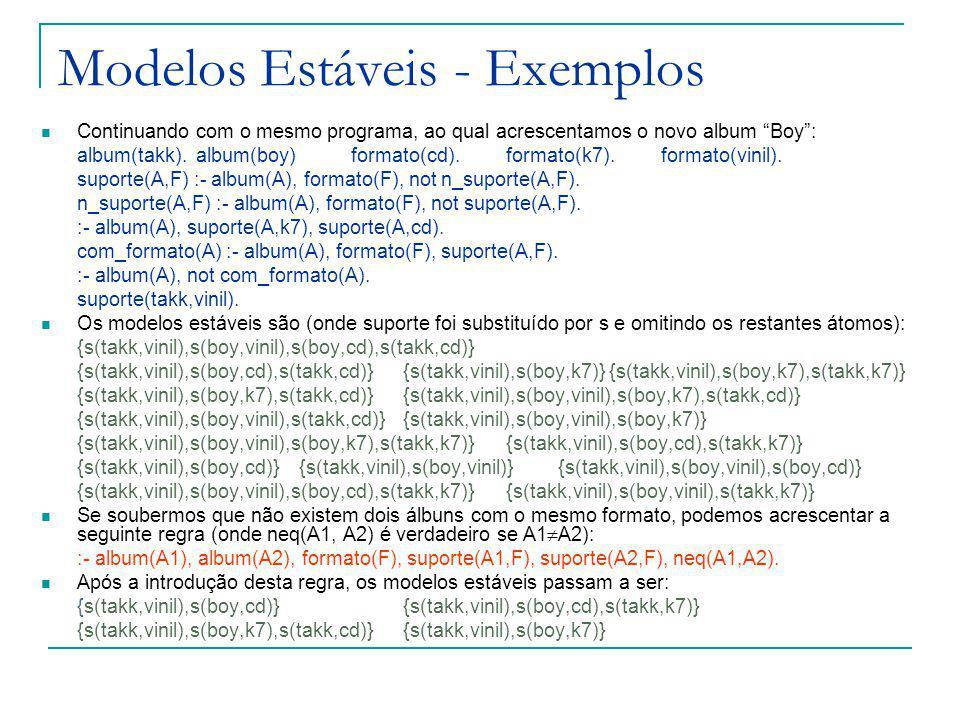 Modelos Estáveis - Exemplos Continuando com o mesmo programa, ao qual acrescentamos o novo album Boy: album(takk).album(boy)formato(cd).formato(k7).formato(vinil).