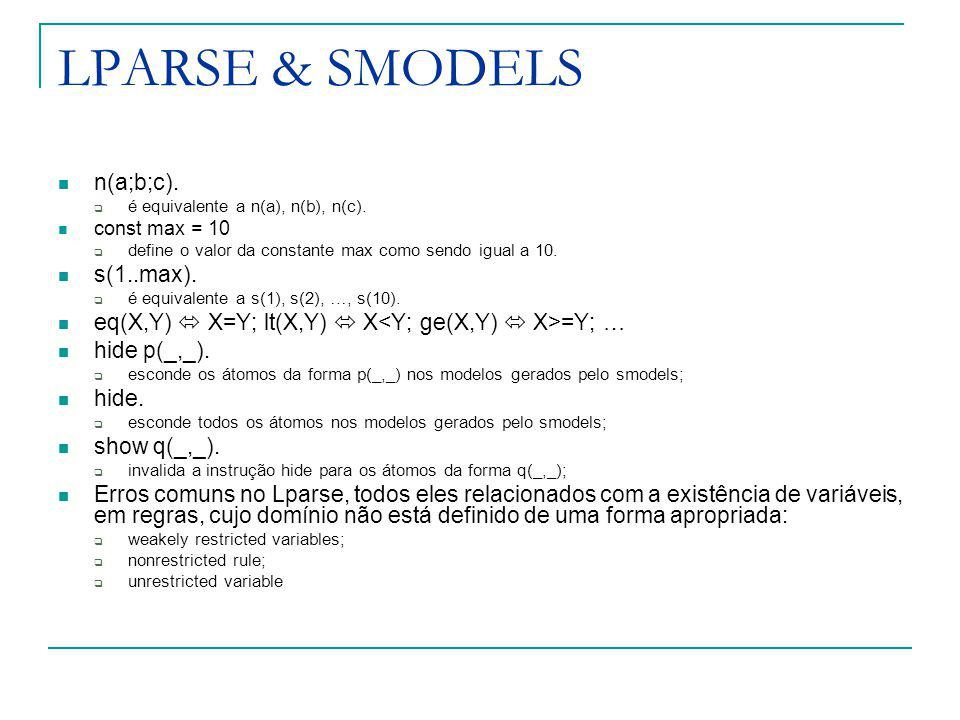 LPARSE & SMODELS n(a;b;c). é equivalente a n(a), n(b), n(c).