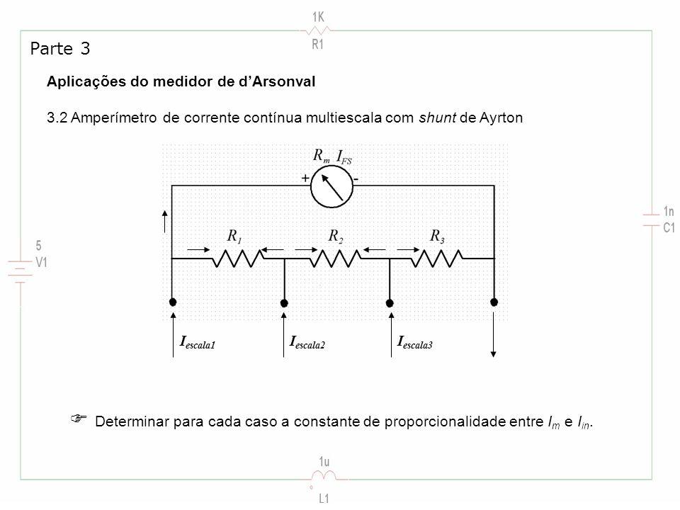 Aplicações do medidor de dArsonval 3.2 Amperímetro de corrente contínua multiescala com shunt de Ayrton Parte 3 I escala1 I escala2 I escala3 Determin