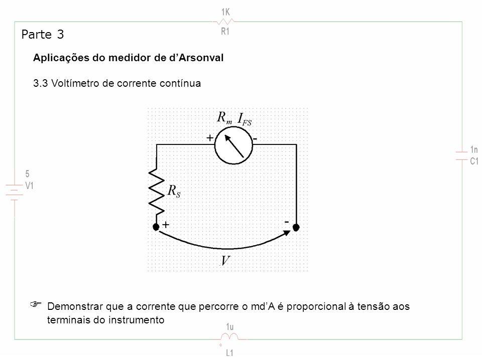 Aplicações do medidor de dArsonval 3.3 Voltímetro de corrente contínua Parte 3 Demonstrar que a corrente que percorre o mdA é proporcional à tensão ao