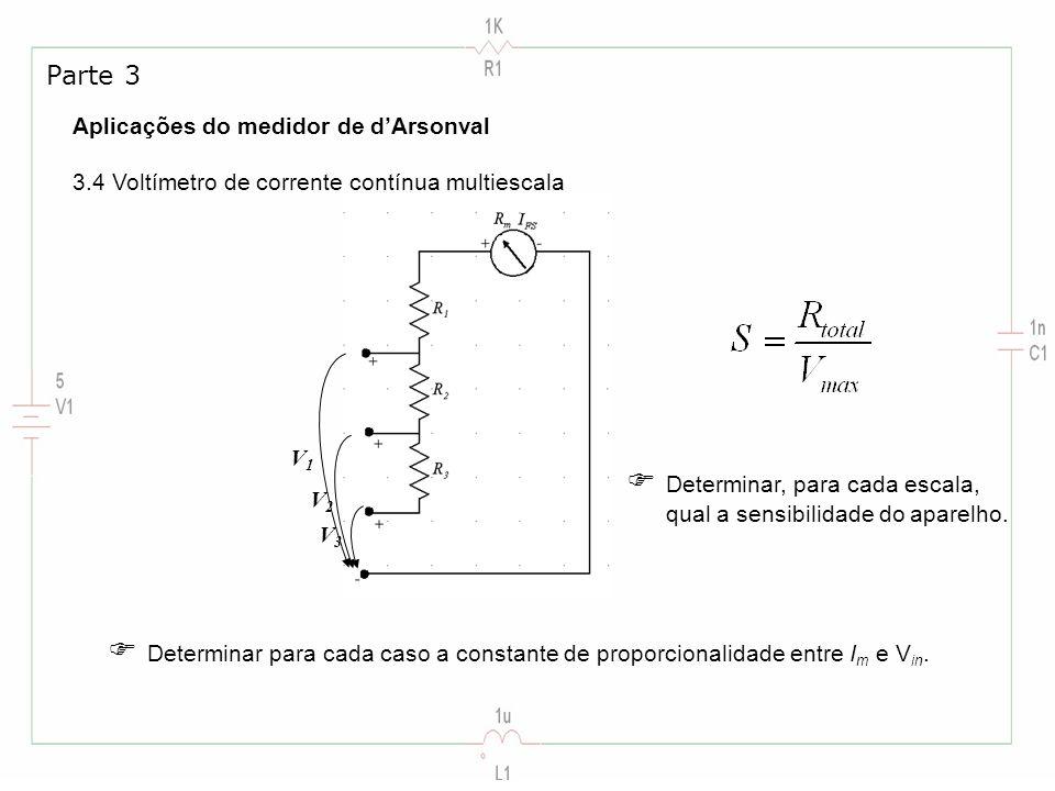 Aplicações do medidor de dArsonval 3.4 Voltímetro de corrente contínua multiescala Parte 3 V1V1 V2V2 V3V3 Determinar para cada caso a constante de pro