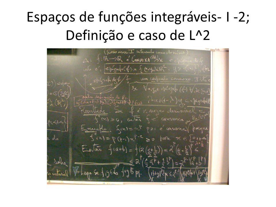 Espaços de funções integráveis- I -2; Definição e caso de L^2