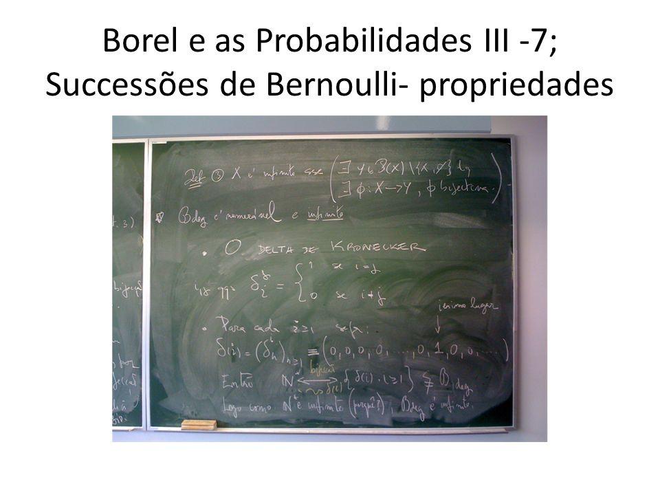 Borel e as Probabilidades III -8; Successões de Bernoulli- propriedades