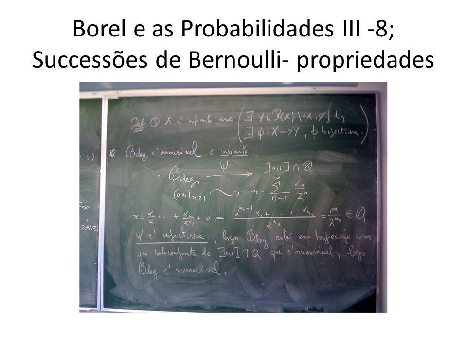Borel e as Probabilidades III -9; Successões de Bernoulli- propriedades