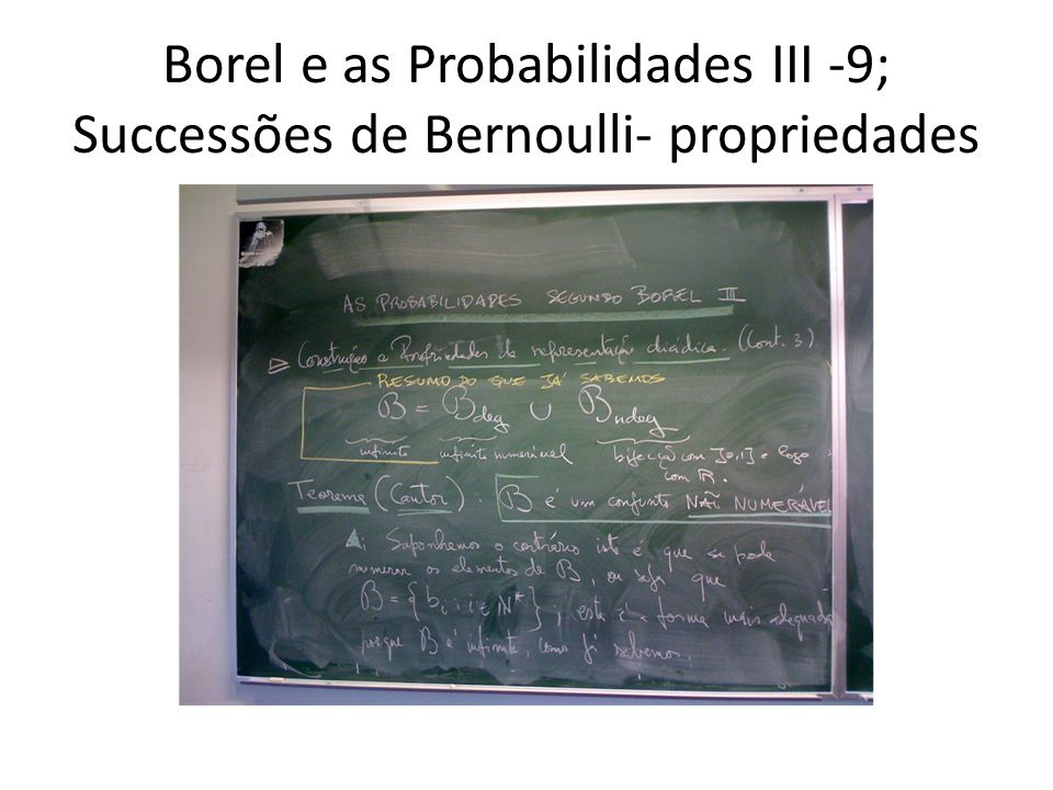 Borel e as Probabilidades III -10; Successões de Bernoulli- propriedades