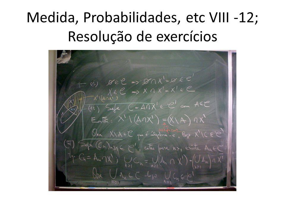 Medida, Probabilidades, etc VIII -12; Resolução de exercícios