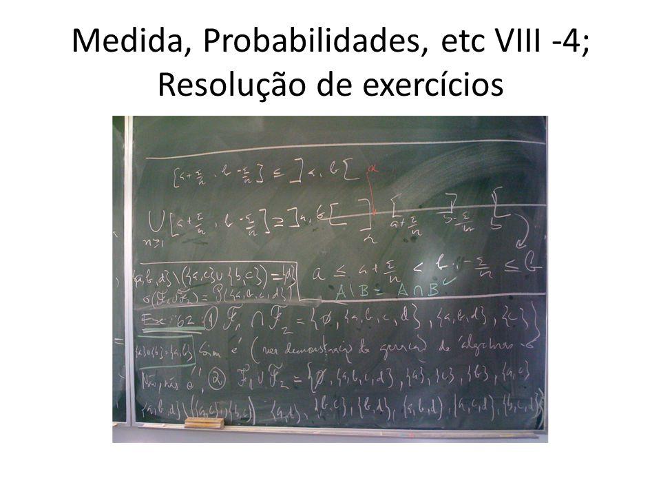 Medida, Probabilidades, etc VIII -4; Resolução de exercícios