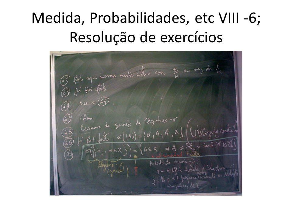 Medida, Probabilidades, etc VIII -6; Resolução de exercícios