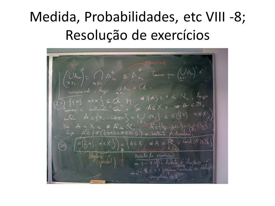 Medida, Probabilidades, etc VIII -8; Resolução de exercícios