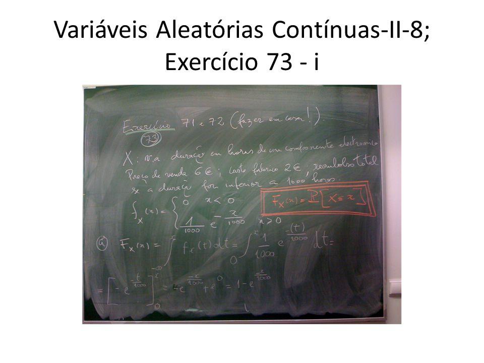 Variáveis Aleatórias Contínuas-II-8; Exercício 73 - i
