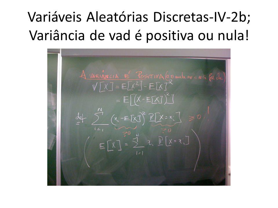 Variáveis Aleatórias Discretas-IV-2b; Variância de vad é positiva ou nula!