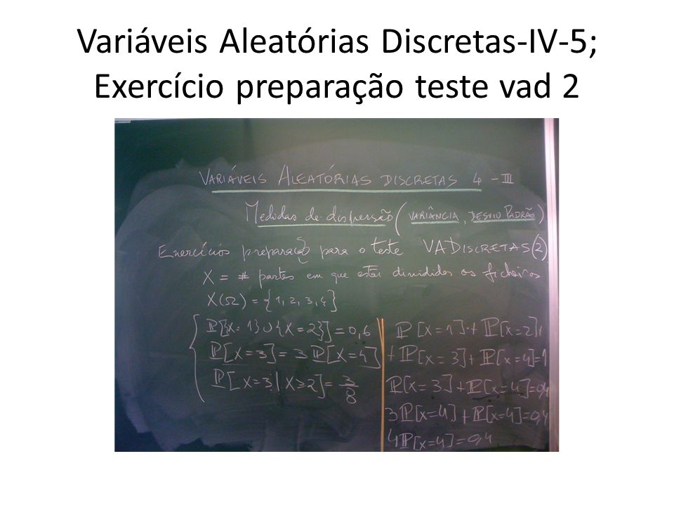 Variáveis Aleatórias Discretas-IV-5; Exercício preparação teste vad 2