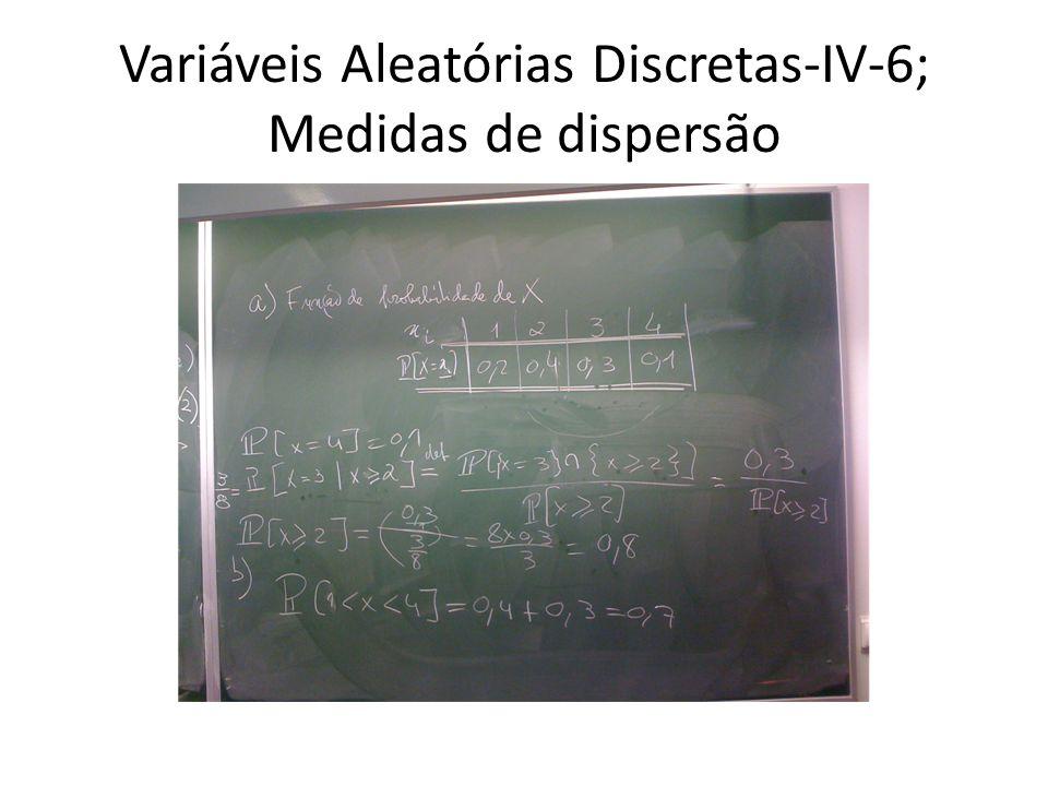 Variáveis Aleatórias Discretas-IV-6; Medidas de dispersão