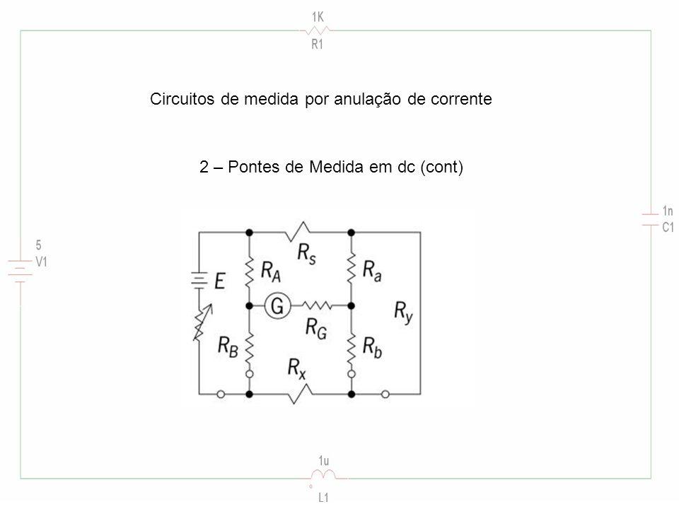 Circuitos de medida por anulação de corrente 2 – Pontes de Medida em dc (cont)