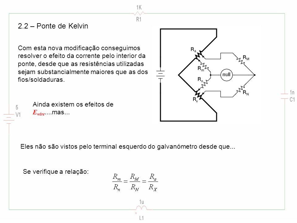 2.2 – Ponte de Kelvin Com esta nova modificação conseguimos resolver o efeito da corrente pelo interior da ponte, desde que as resistências utilizadas