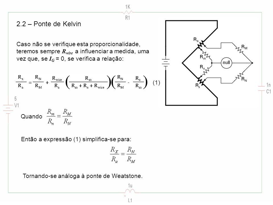 2.2 – Ponte de Kelvin Caso não se verifique esta proporcionalidade, teremos sempre R wire a influenciar a medida, uma vez que, se I G = 0, se verifica