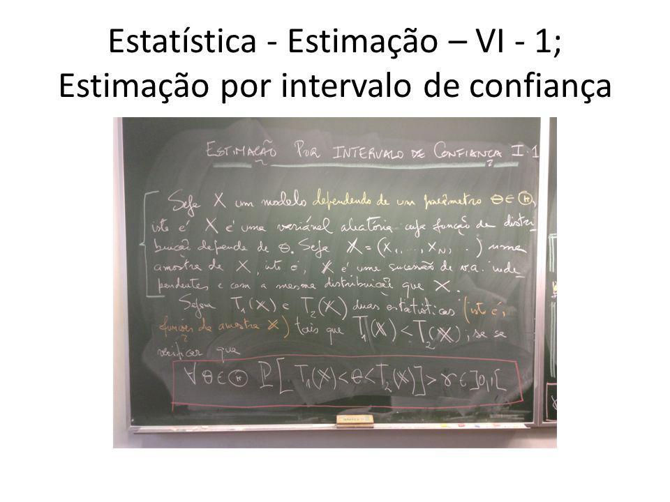 Estatística - Estimação – VI - 1; Estimação por intervalo de confiança