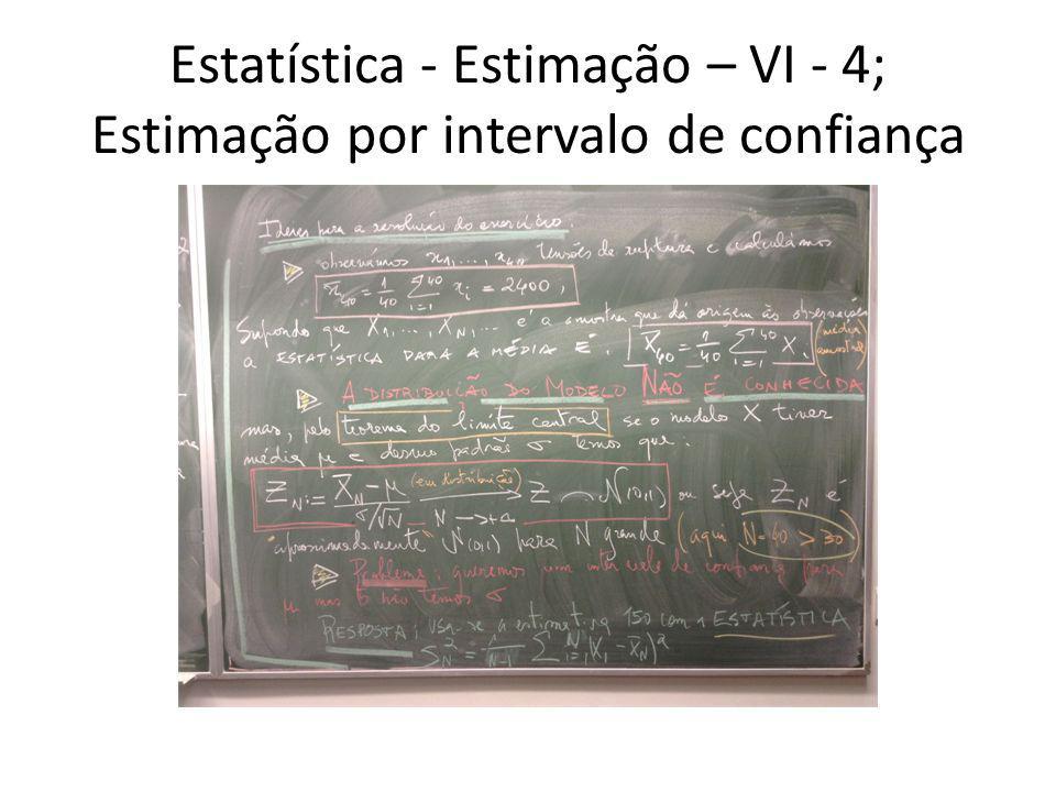 Estatística - Estimação – VI - 4; Estimação por intervalo de confiança