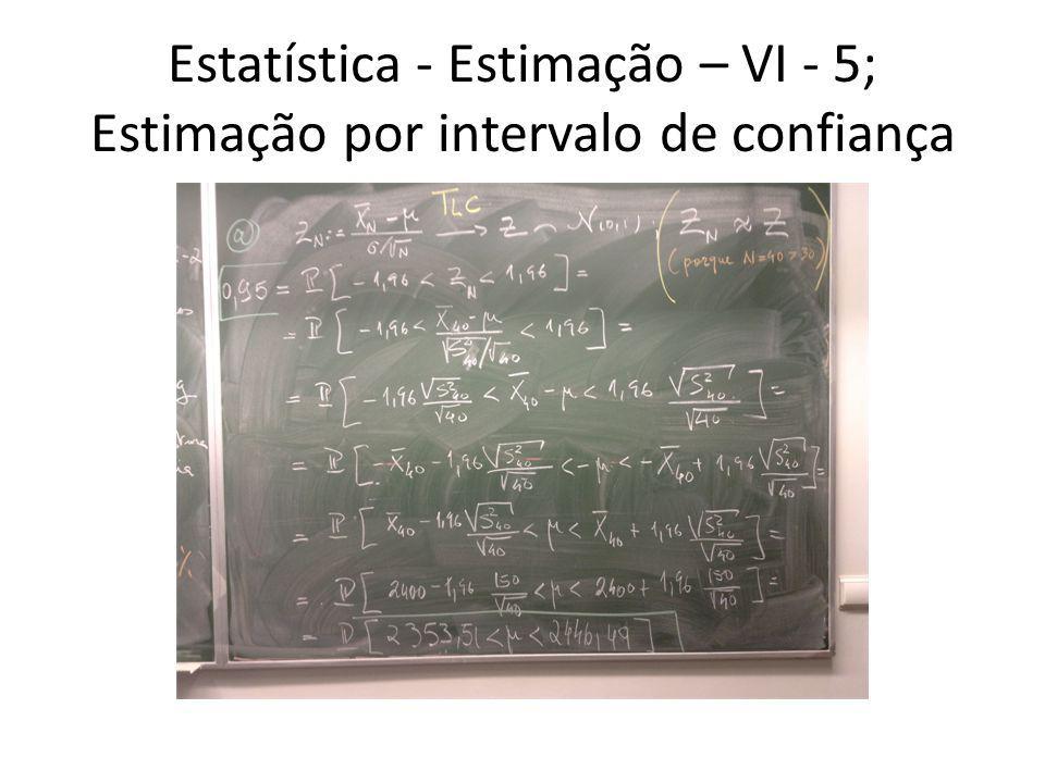Estatística - Estimação – VI - 5; Estimação por intervalo de confiança