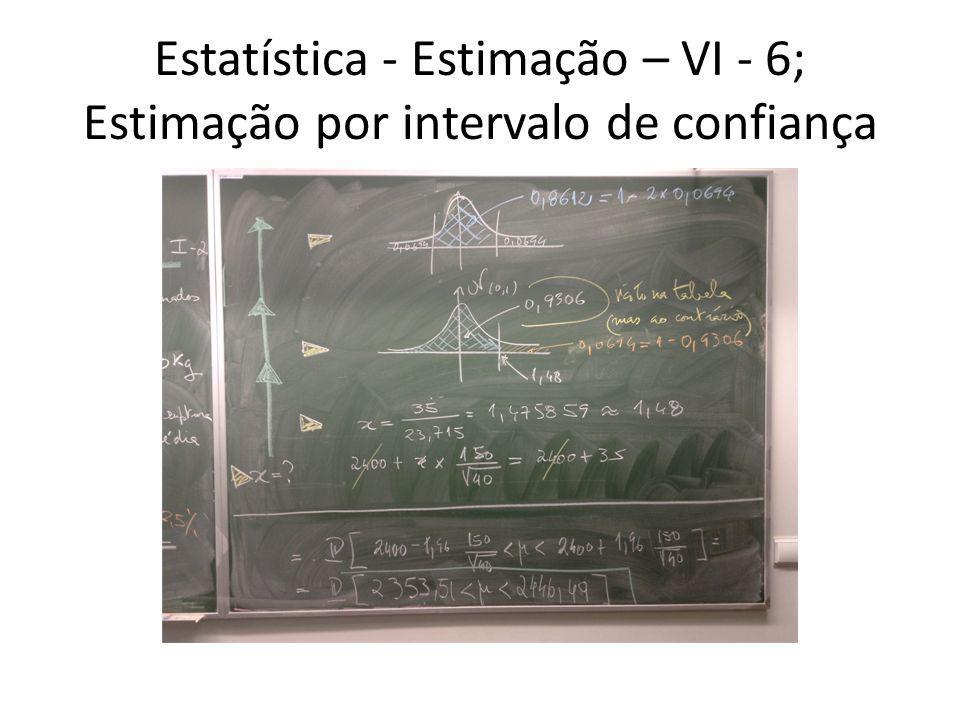 Estatística - Estimação – VI - 6; Estimação por intervalo de confiança