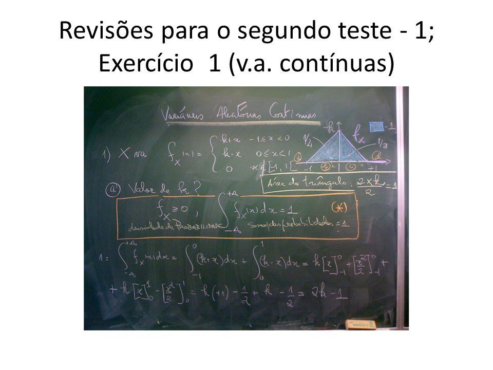 Revisões para o segundo teste - 1; Exercício 1 (v.a. contínuas)